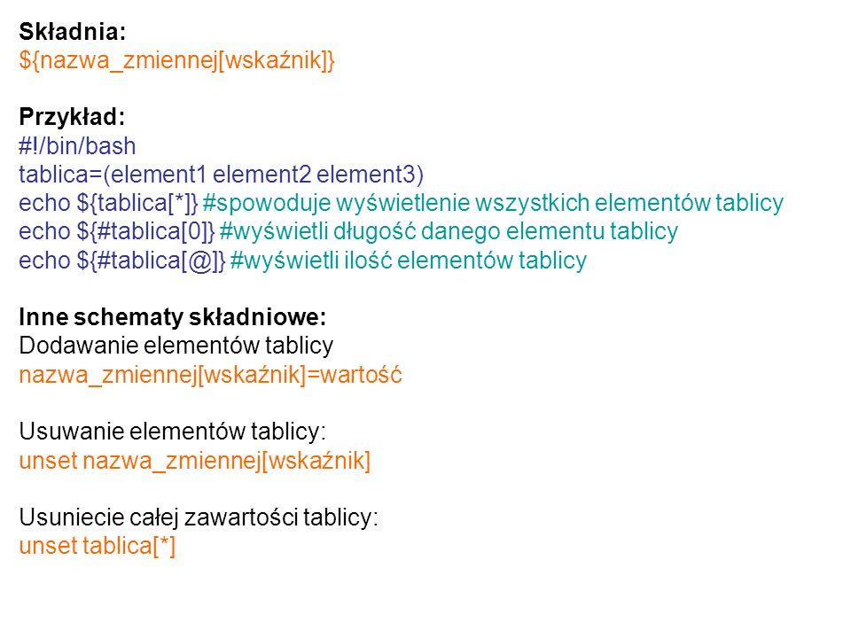 Składnia: ${nazwa_zmiennej[wskaźnik]} Przykład: #!/bin/bash. tablica=(element1 element2 element3)
